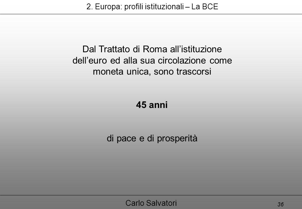 36 Carlo Salvatori Dal Trattato di Roma all'istituzione dell'euro ed alla sua circolazione come moneta unica, sono trascorsi 45 anni di pace e di prosperità 2.