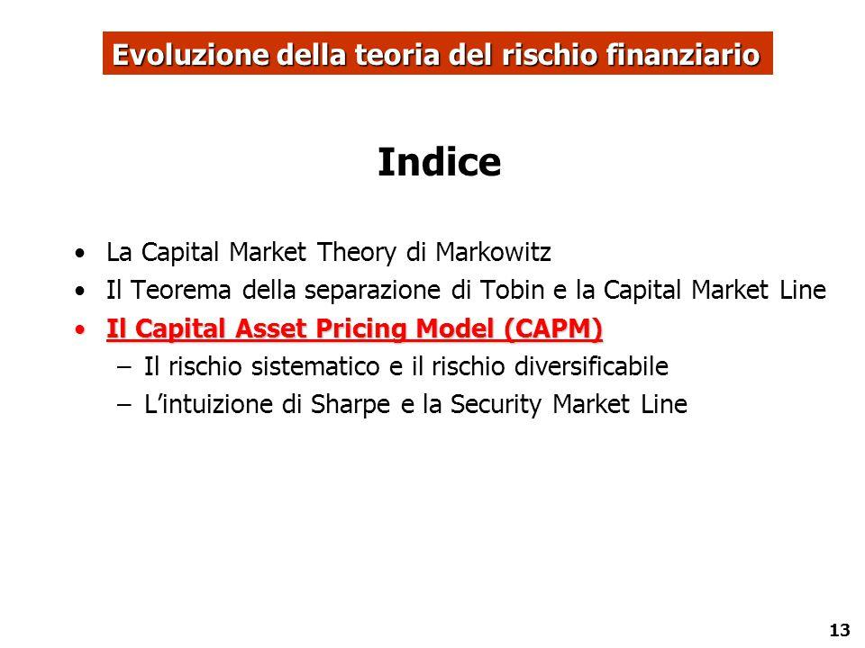13 Indice La Capital Market Theory di Markowitz Il Teorema della separazione di Tobin e la Capital Market Line Il Capital Asset Pricing Model (CAPM)Il