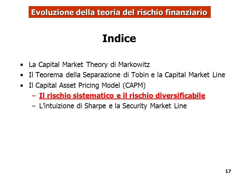 17 Indice La Capital Market Theory di Markowitz Il Teorema della Separazione di Tobin e la Capital Market Line Il Capital Asset Pricing Model (CAPM) –