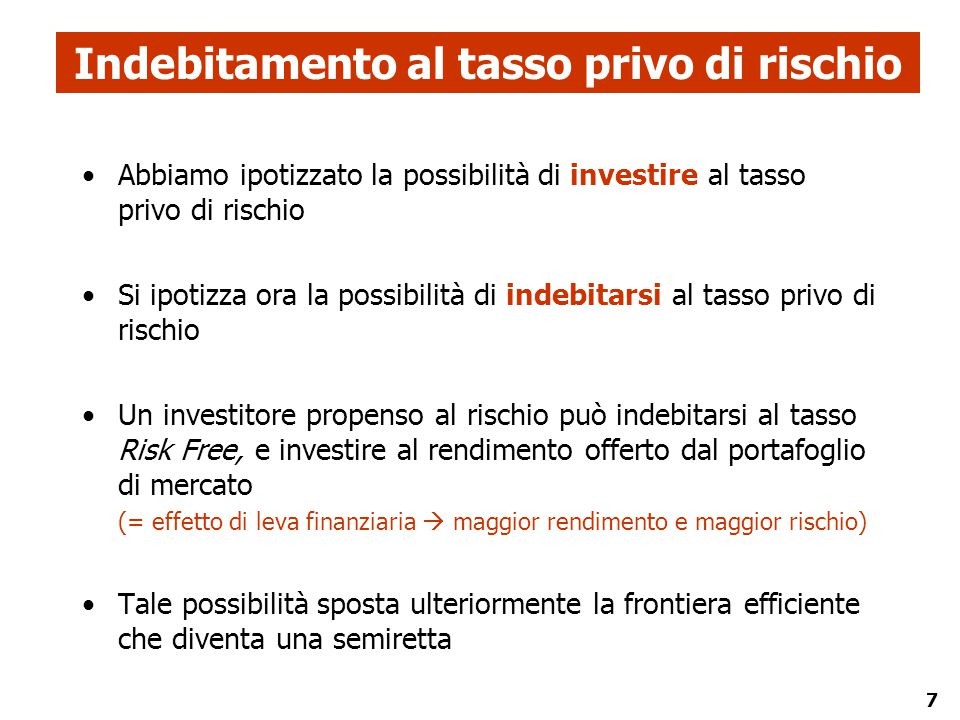 7 Indebitamento al tasso privo di rischio Abbiamo ipotizzato la possibilità di investire al tasso privo di rischio Si ipotizza ora la possibilità di i