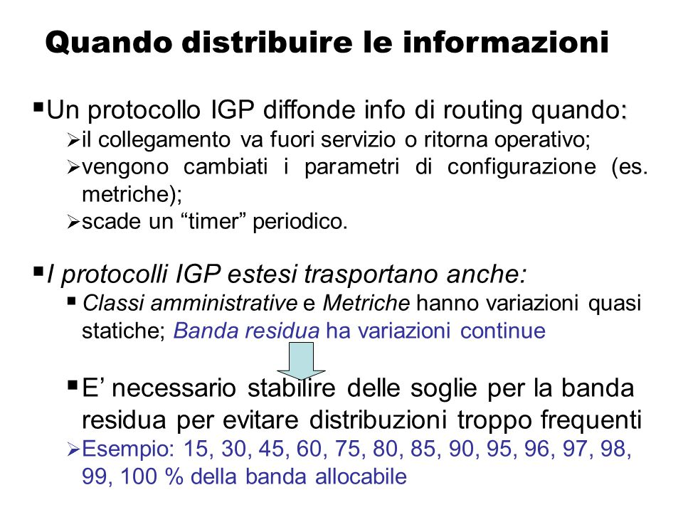 Esempio: Metrica IT A B C F D E 155 Mbit/s 34 Mbit/s Percorso IT 2 (metrica IT: B-E a 34M=3; B-E 155M=4 Percorso IT 1 (metrica IT=metrica IGP: B-E a 3