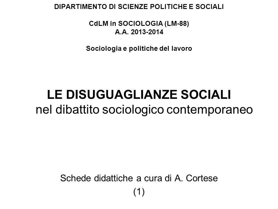 Definizioni di disuguaglianze sociali Forme di disuguaglianza Disparità oggettive, collettive, durature ( Marx / Weber ) Disparità soggettive, individuali, instabili ( Sen / Beck )