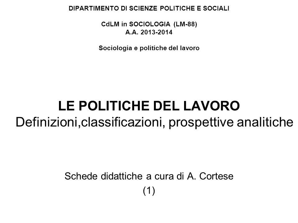 DIPARTIMENTO DI SCIENZE POLITICHE E SOCIALI CdLM in SOCIOLOGIA (LM-88) A.A. 2013-2014 Sociologia e politiche del lavoro LE POLITICHE DEL LAVORO Defini