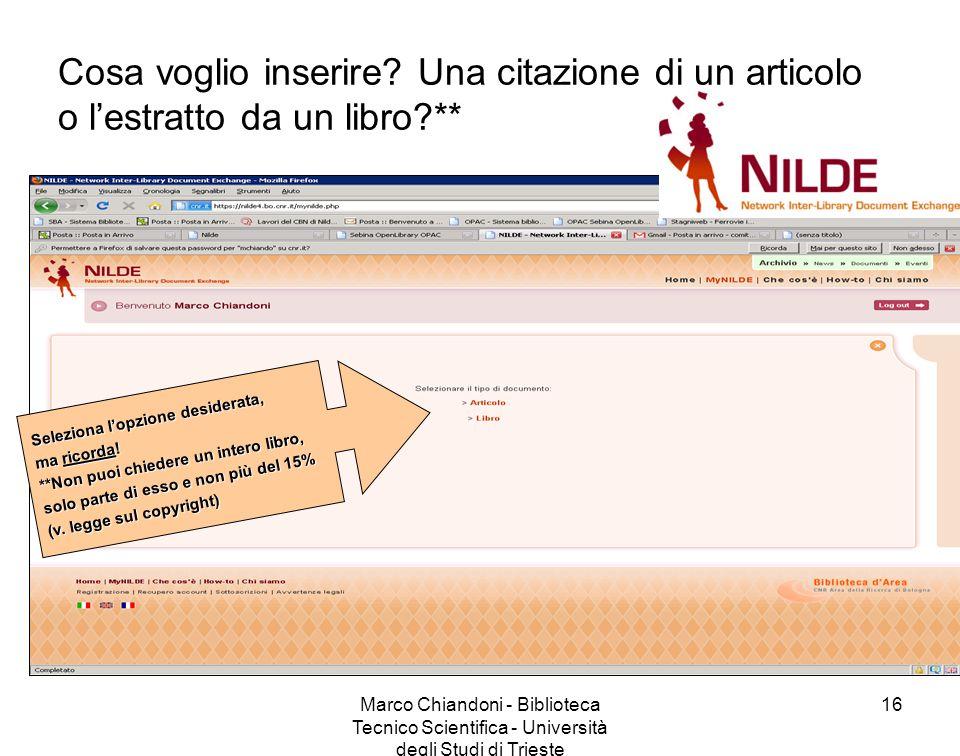 Marco Chiandoni - Biblioteca Tecnico Scientifica - Università degli Studi di Trieste 16 Cosa voglio inserire.