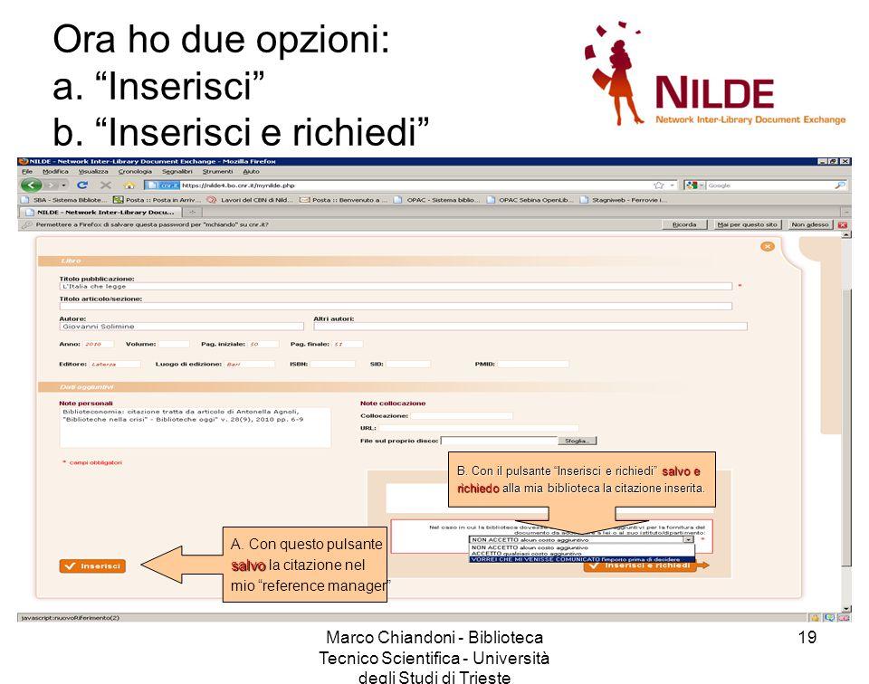 Marco Chiandoni - Biblioteca Tecnico Scientifica - Università degli Studi di Trieste 19 Ora ho due opzioni: a.