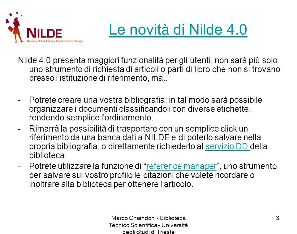 Marco Chiandoni - Biblioteca Tecnico Scientifica - Università degli Studi di Trieste 4 Da Nilde 3.0 a Nilde 4.0 Le tappe: -31 dicembre 2010 -31 dicembre 2010: l'accesso e l'utilizzo di Nilde 3.0 terminano -1.