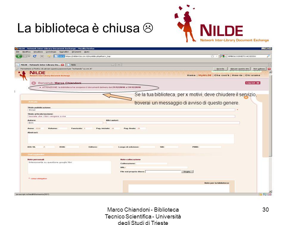 Marco Chiandoni - Biblioteca Tecnico Scientifica - Università degli Studi di Trieste 30 La biblioteca è chiusa  Se la tua biblioteca, per x motivi, deve chiudere il servizio, troverai un messaggio di avviso di questo genere.