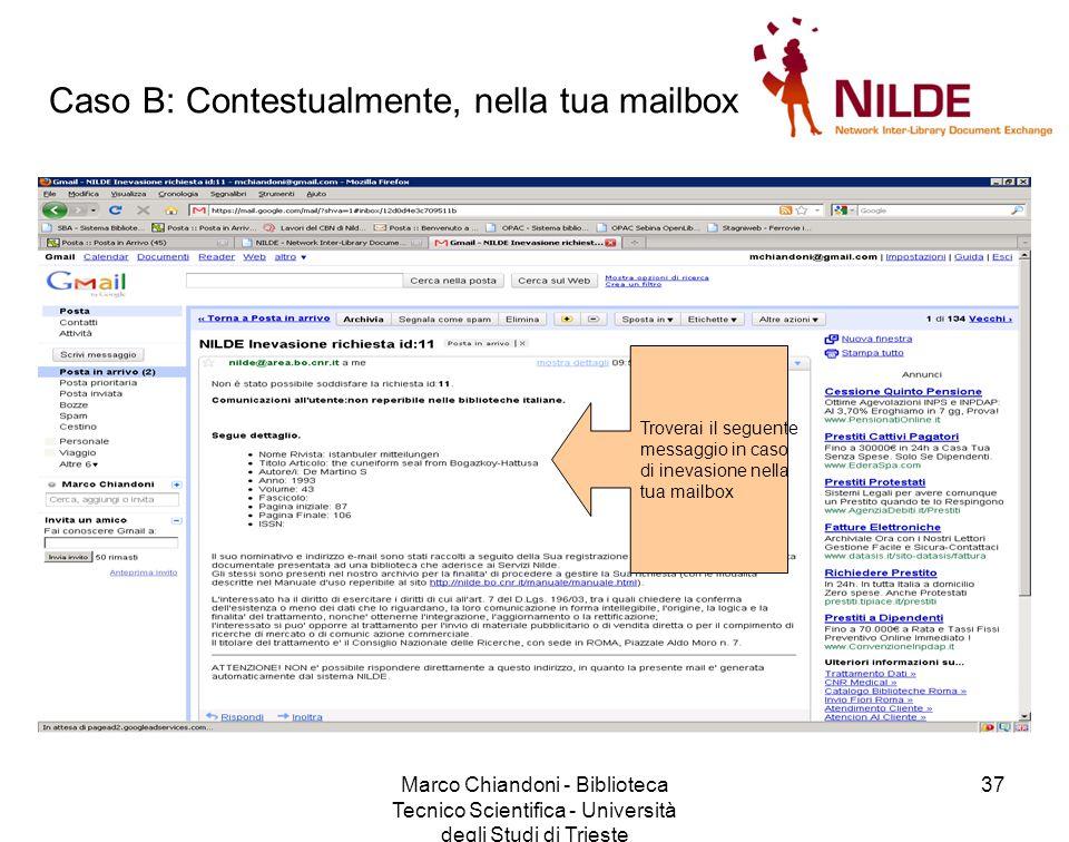 Marco Chiandoni - Biblioteca Tecnico Scientifica - Università degli Studi di Trieste 37 Caso B: Contestualmente, nella tua mailbox Troverai il seguente messaggio in caso di inevasione nella tua mailbox