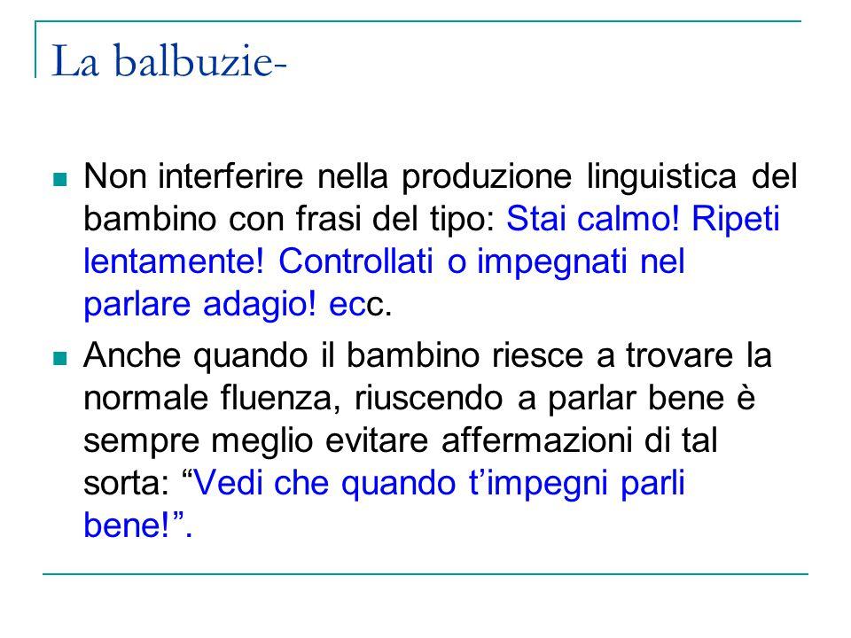 La balbuzie- Non interferire nella produzione linguistica del bambino con frasi del tipo: Stai calmo.