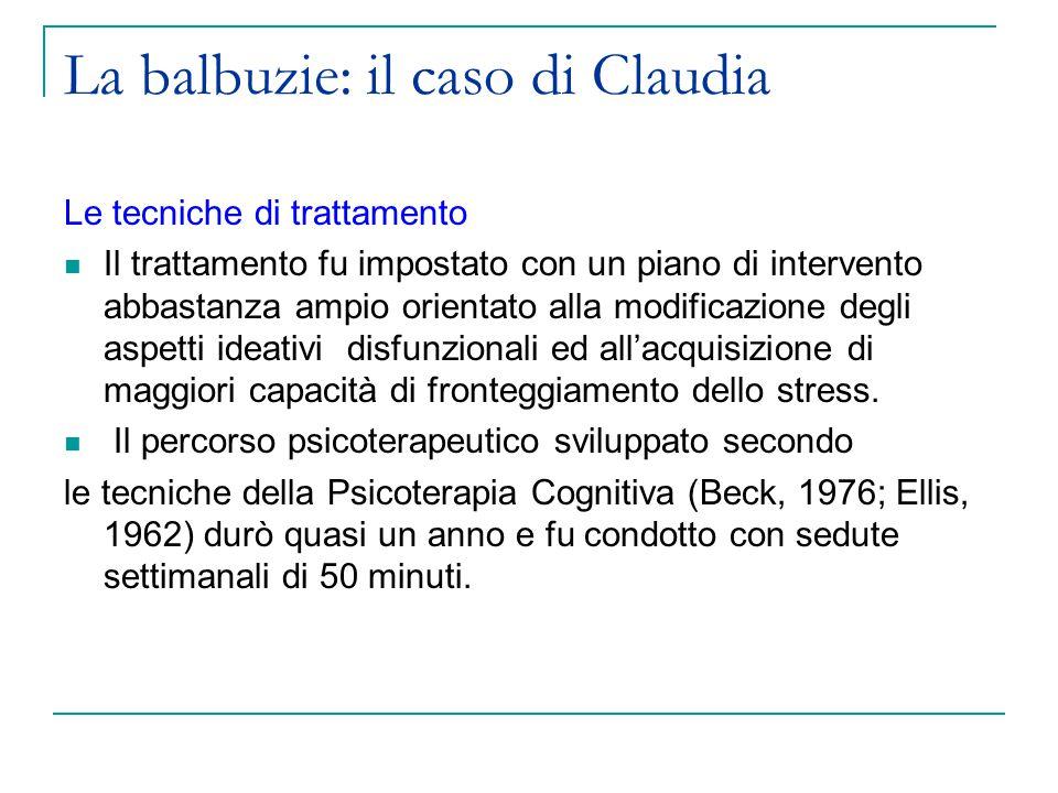 La balbuzie: il caso di Claudia Le tecniche di trattamento Il trattamento fu impostato con un piano di intervento abbastanza ampio orientato alla modificazione degli aspetti ideativi disfunzionali ed all'acquisizione di maggiori capacità di fronteggiamento dello stress.