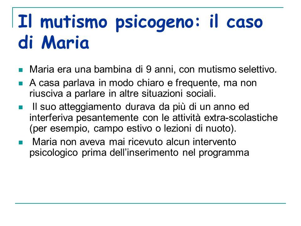 Il mutismo psicogeno: il caso di Maria Maria era una bambina di 9 anni, con mutismo selettivo.