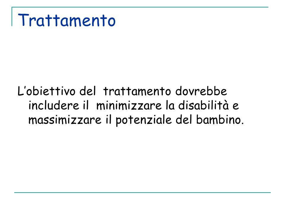 Trattamento L'obiettivo del trattamento dovrebbe includere il minimizzare la disabilità e massimizzare il potenziale del bambino.