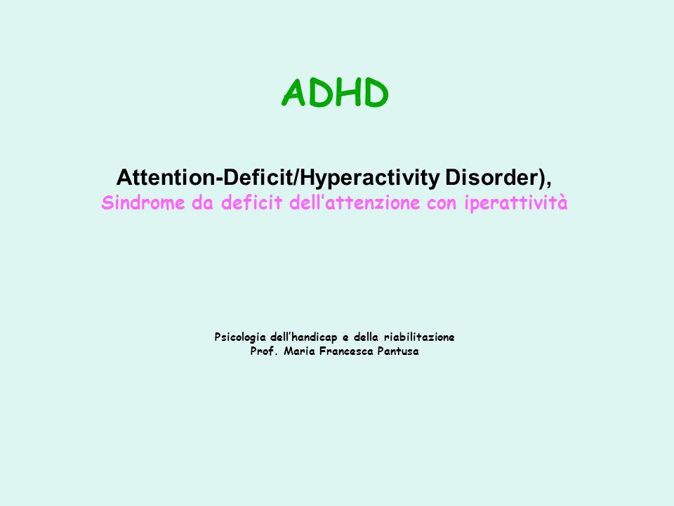ADHD Attention-Deficit/Hyperactivity Disorder), Sindrome da deficit dell'attenzione con iperattività Psicologia dell'handicap e della riabilitazione Prof.
