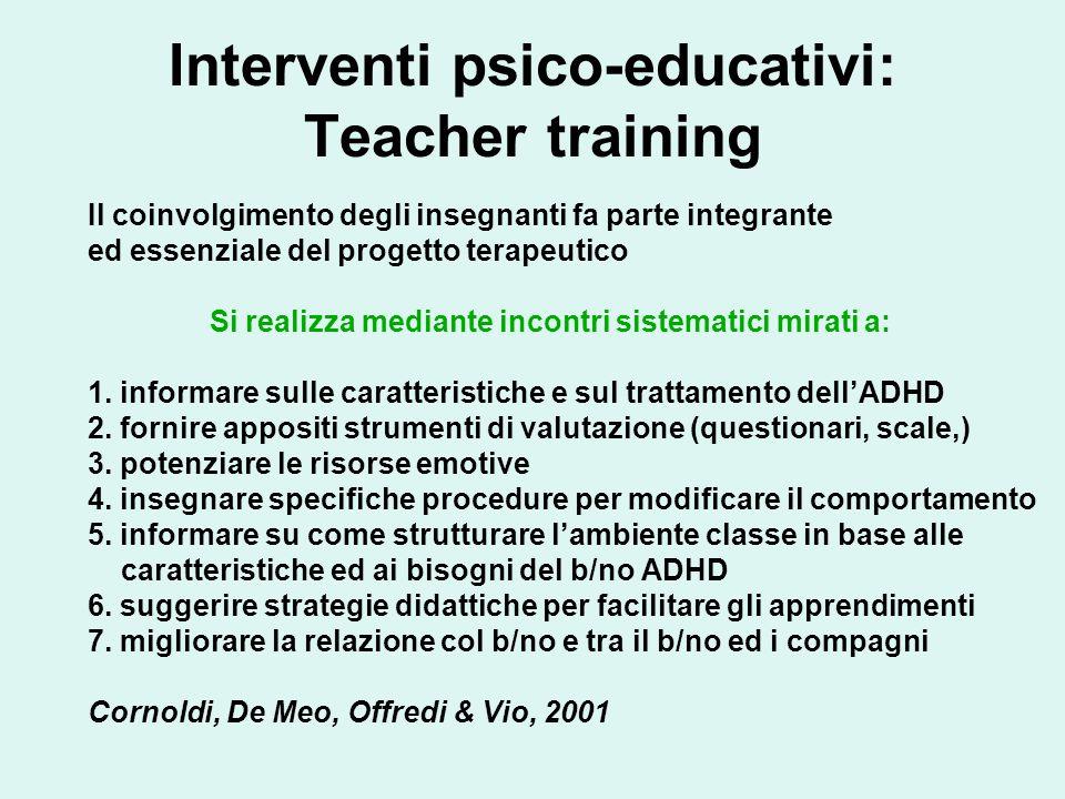 Interventi psico-educativi: Teacher training Il coinvolgimento degli insegnanti fa parte integrante ed essenziale del progetto terapeutico Si realizza mediante incontri sistematici mirati a: 1.