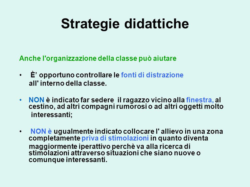 Strategie didattiche Anche l organizzazione della classe può aiutare È' opportuno controllare le fonti di distrazione all interno della classe.