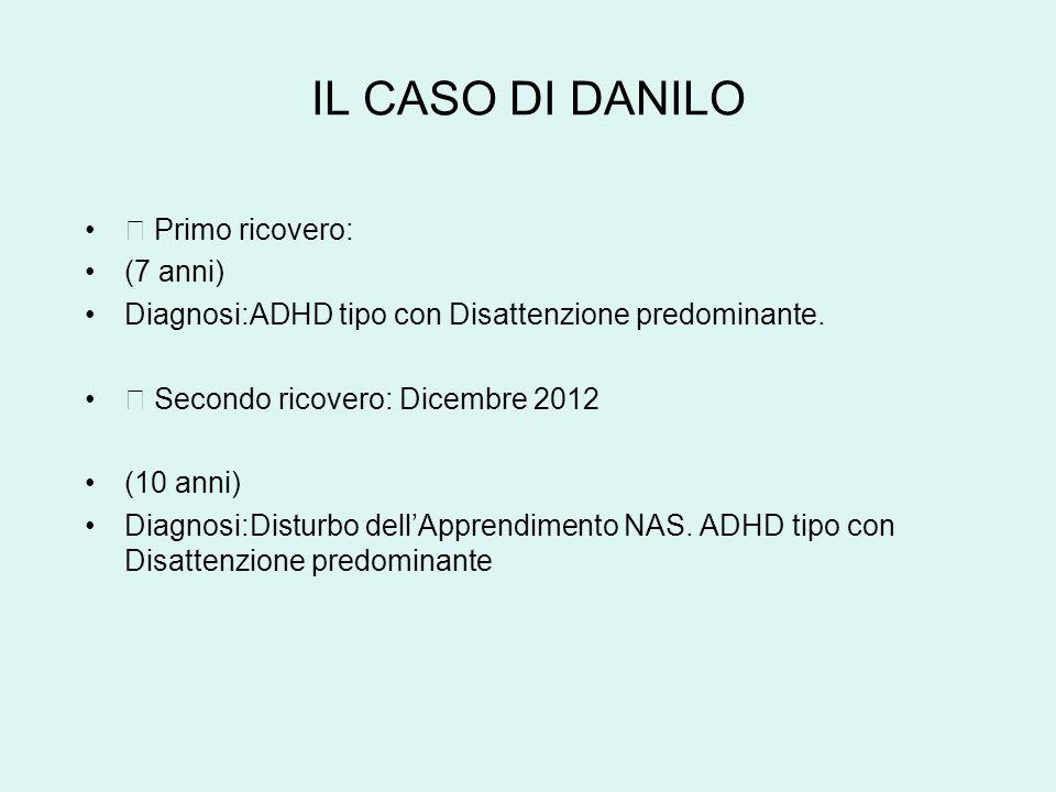 IL CASO DI DANILO Primo ricovero: (7 anni) Diagnosi:ADHD tipo con Disattenzione predominante.