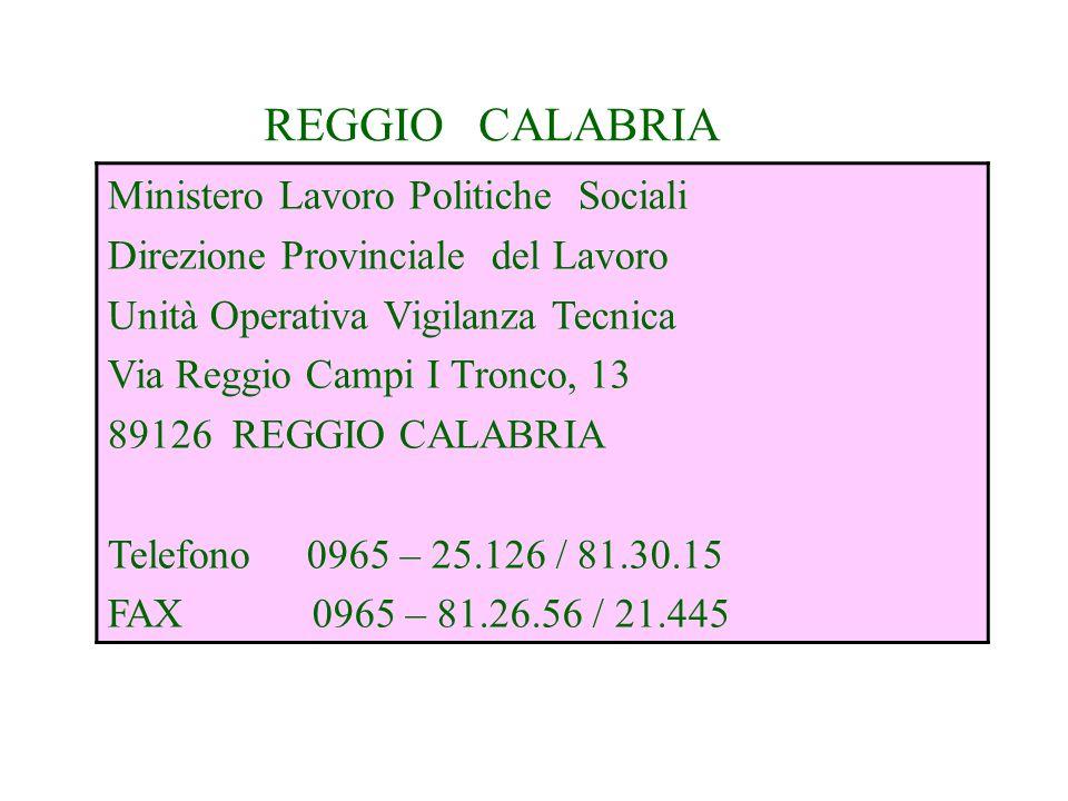 REGGIO CALABRIA Ministero Lavoro Politiche Sociali Direzione Provinciale del Lavoro Unità Operativa Vigilanza Tecnica Via Reggio Campi I Tronco, 13 89