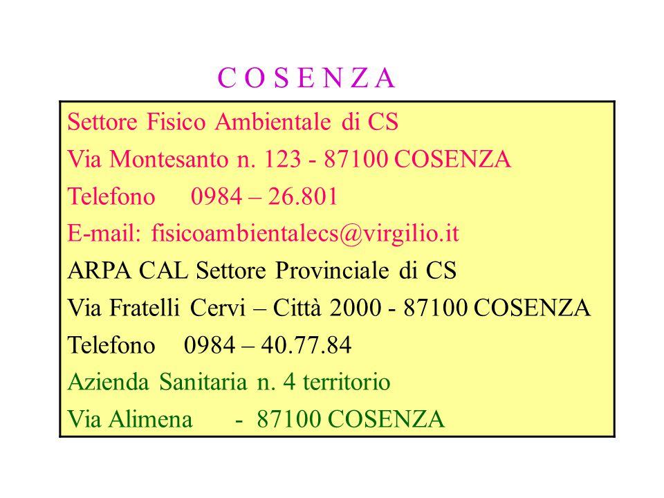 C O S E N Z A Settore Fisico Ambientale di CS Via Montesanto n. 123 - 87100 COSENZA Telefono 0984 – 26.801 E-mail: fisicoambientalecs@virgilio.it ARPA