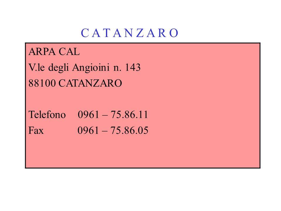C A T A N Z A R O ARPA CAL V.le degli Angioini n. 143 88100 CATANZARO Telefono 0961 – 75.86.11 Fax 0961 – 75.86.05