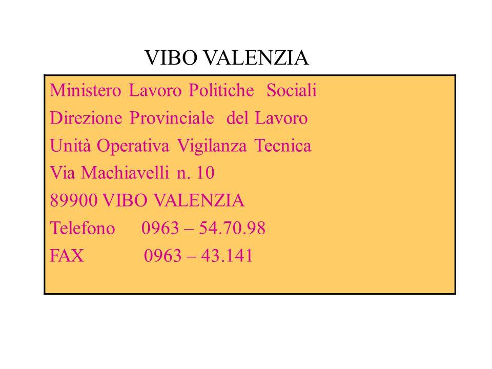 VIBO VALENZIA Ministero Lavoro Politiche Sociali Direzione Provinciale del Lavoro Unità Operativa Vigilanza Tecnica Via Machiavelli n. 10 89900 VIBO V