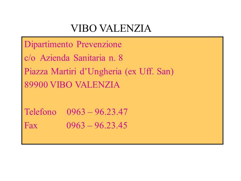 VIBO VALENZIA Dipartimento Prevenzione c/o Azienda Sanitaria n. 8 Piazza Martiri d'Ungheria (ex Uff. San) 89900 VIBO VALENZIA Telefono 0963 – 96.23.47