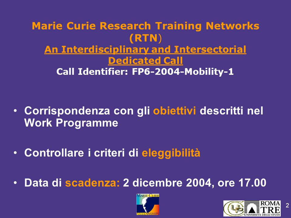 3 Bando Work Programme Guide for Proposers http://fp6.cordis.lu/fp6/calls.cfm Handbook http://europa.eu.int/comm/research/fp6/mariecurie- actions/action/training_en.html RTN- Documenti di riferimento