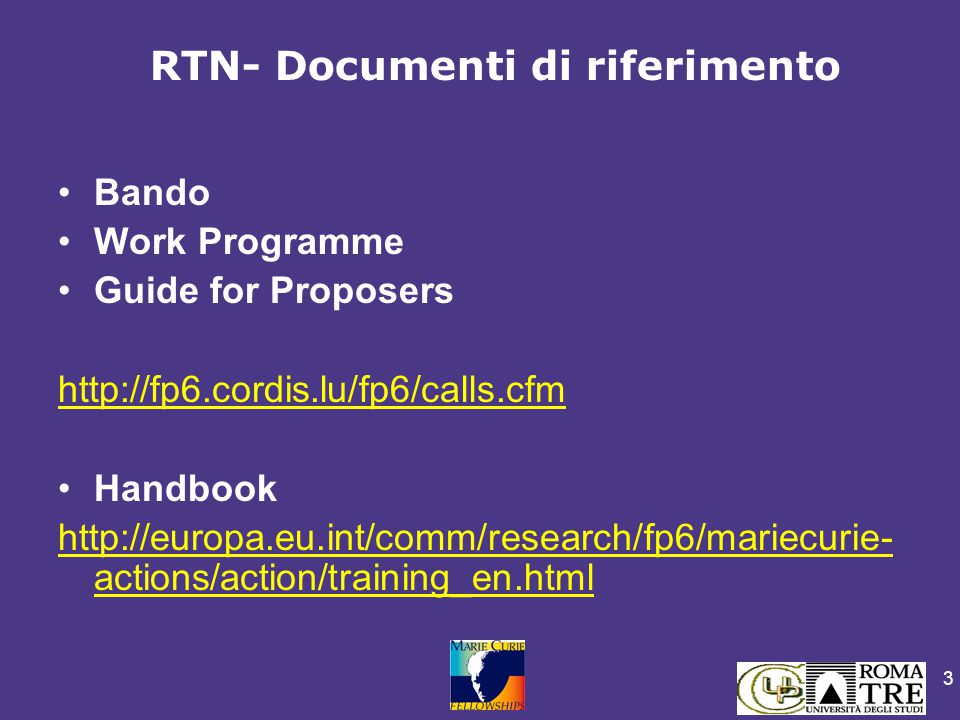 3 Bando Work Programme Guide for Proposers http://fp6.cordis.lu/fp6/calls.cfm Handbook http://europa.eu.int/comm/research/fp6/mariecurie- actions/acti