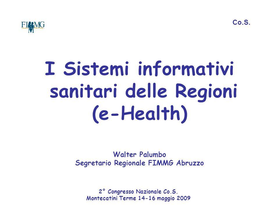I Sistemi informativi sanitari delle Regioni (e-Health) Walter Palumbo Segretario Regionale FIMMG Abruzzo 2° Congresso Nazionale Co.S. Montecatini Ter