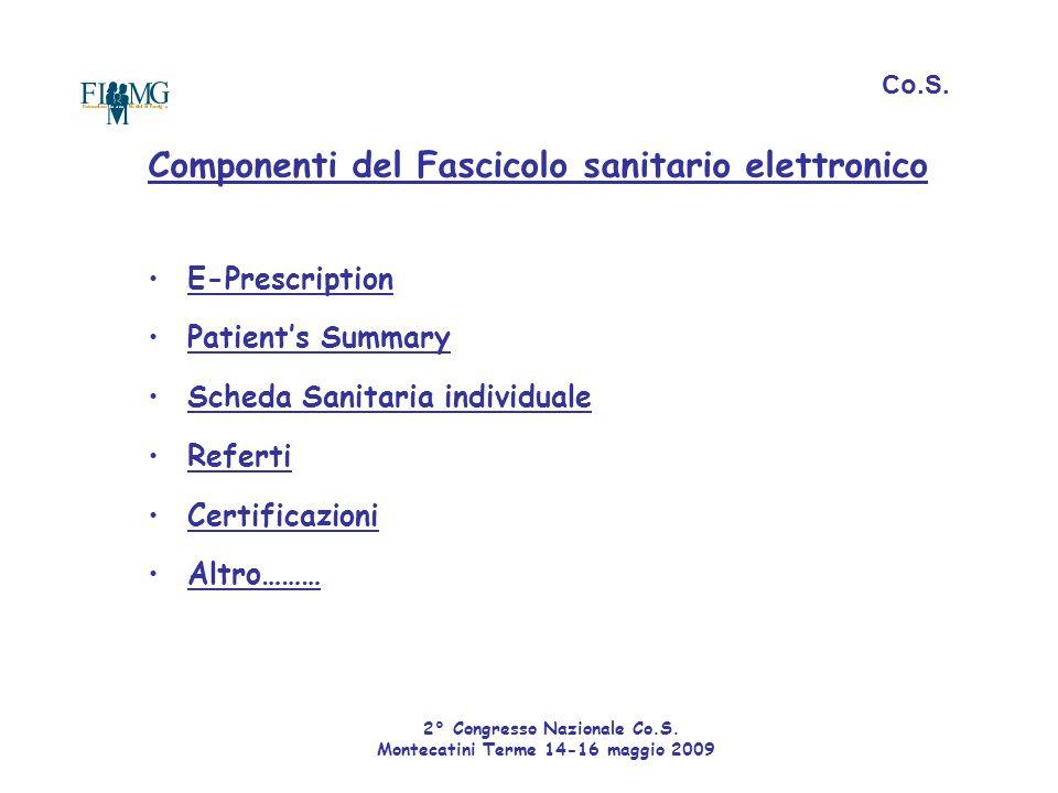 Componenti del Fascicolo sanitario elettronico E-Prescription Patient's Summary Scheda Sanitaria individuale Referti Certificazioni Altro……… Co.S. 2°
