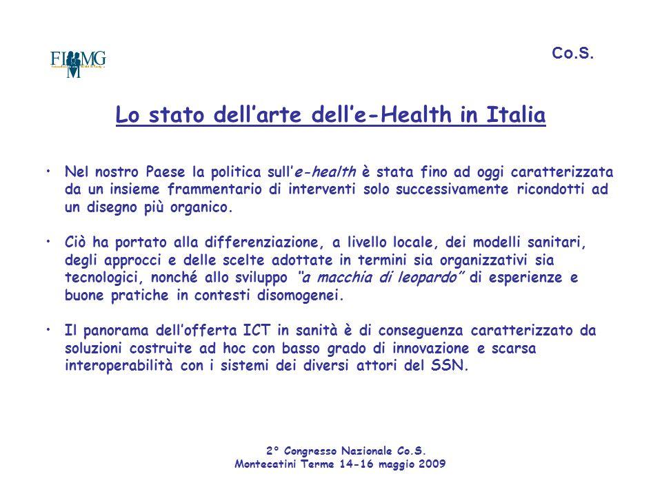 Lo stato dell'arte dell'e-Health in Italia Nel nostro Paese la politica sull'e-health è stata fino ad oggi caratterizzata da un insieme frammentario d