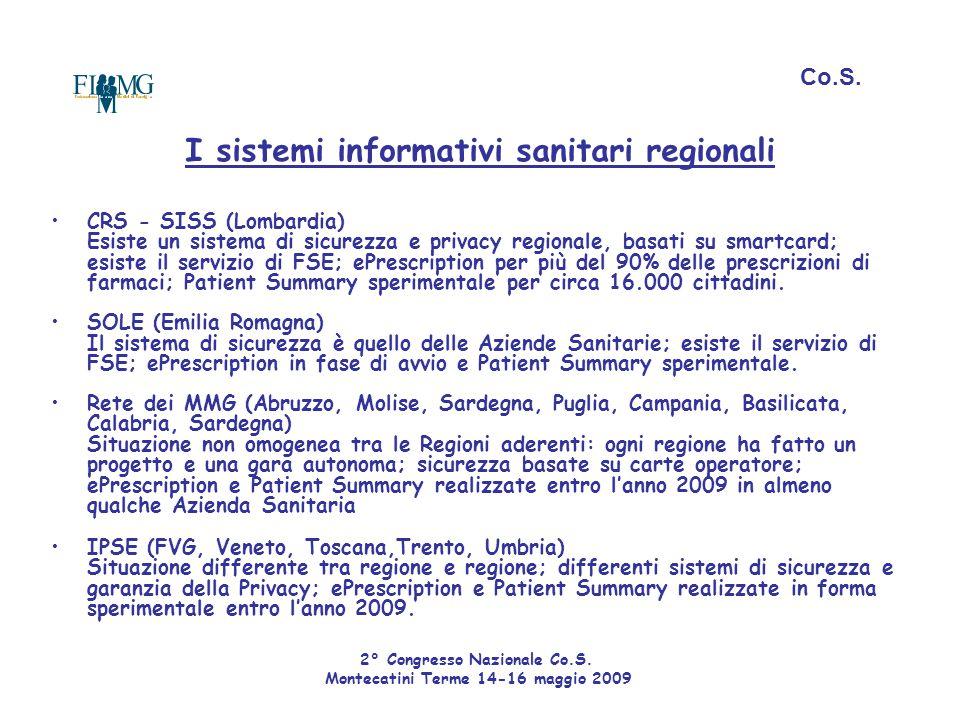 I sistemi informativi sanitari regionali CRS - SISS (Lombardia) Esiste un sistema di sicurezza e privacy regionale, basati su smartcard; esiste il ser