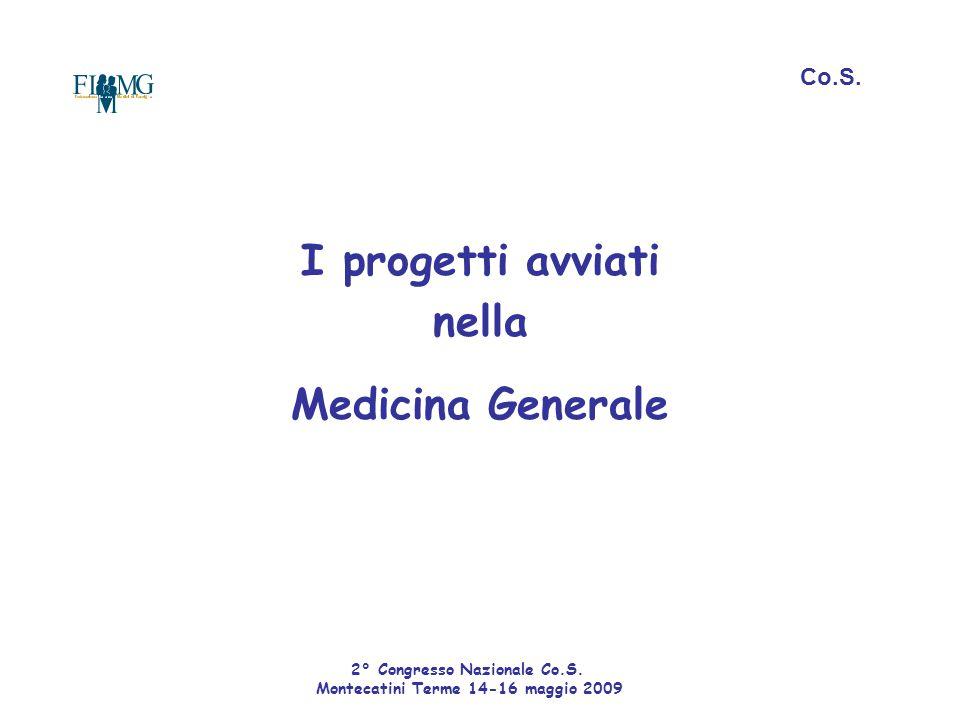I progetti avviati nella Medicina Generale Co.S. 2° Congresso Nazionale Co.S. Montecatini Terme 14-16 maggio 2009