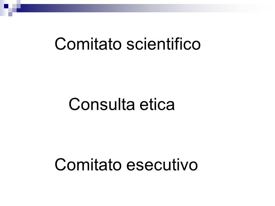 Comitato scientifico Consulta etica Comitato esecutivo