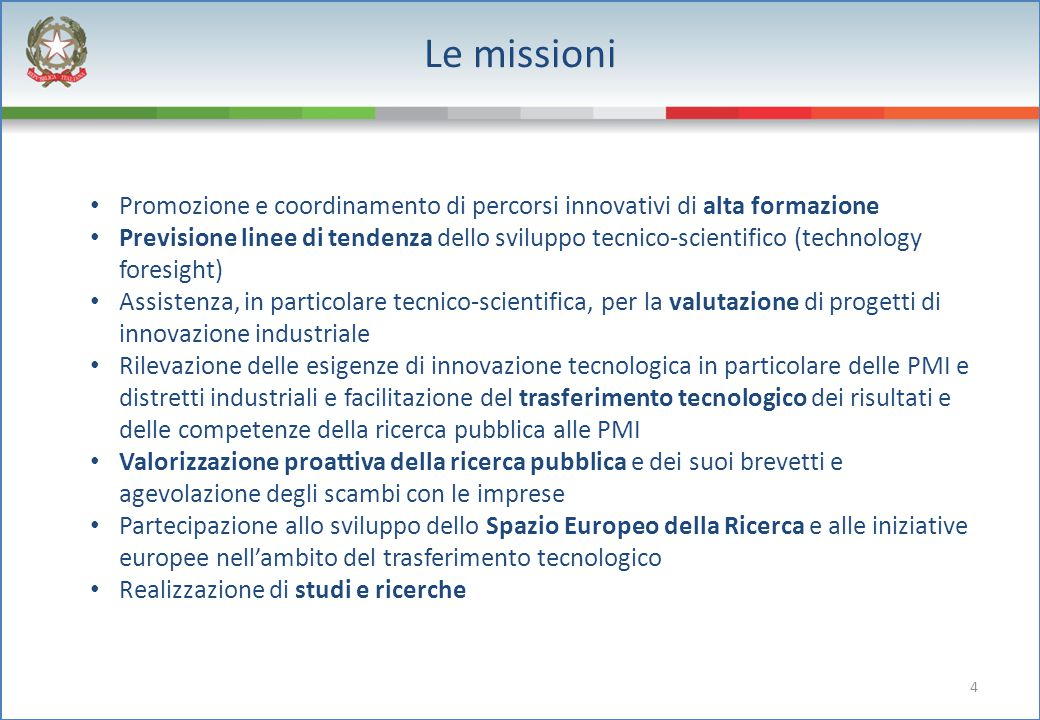 4 Le missioni Promozione e coordinamento di percorsi innovativi di alta formazione Previsione linee di tendenza dello sviluppo tecnico-scientifico (te