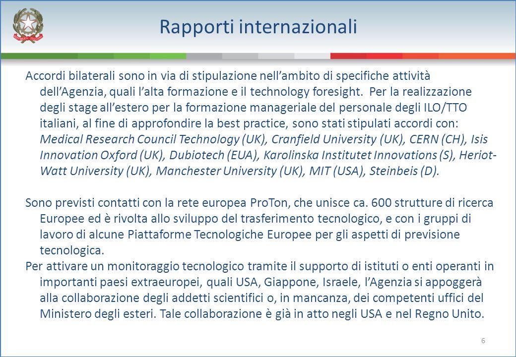 6 Rapporti internazionali Accordi bilaterali sono in via di stipulazione nell'ambito di specifiche attività dell'Agenzia, quali l'alta formazione e il
