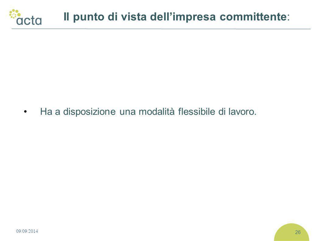 Ha a disposizione una modalità flessibile di lavoro. 09/09/2014 26 Il punto di vista dell'impresa committente: