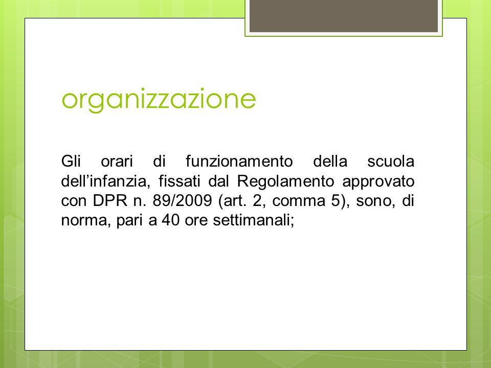 organizzazione Gli orari di funzionamento della scuola dell'infanzia, fissati dal Regolamento approvato con DPR n. 89/2009 (art. 2, comma 5), sono, di