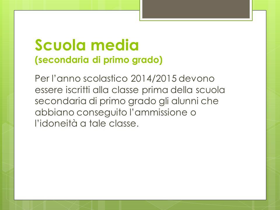 Scuola media (secondaria di primo grado) Per l'anno scolastico 2014/2015 devono essere iscritti alla classe prima della scuola secondaria di primo gra