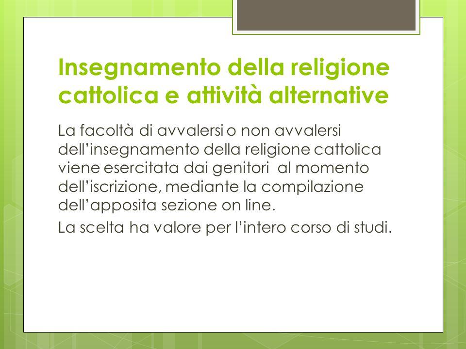Insegnamento della religione cattolica e attività alternative La facoltà di avvalersi o non avvalersi dell'insegnamento della religione cattolica vien