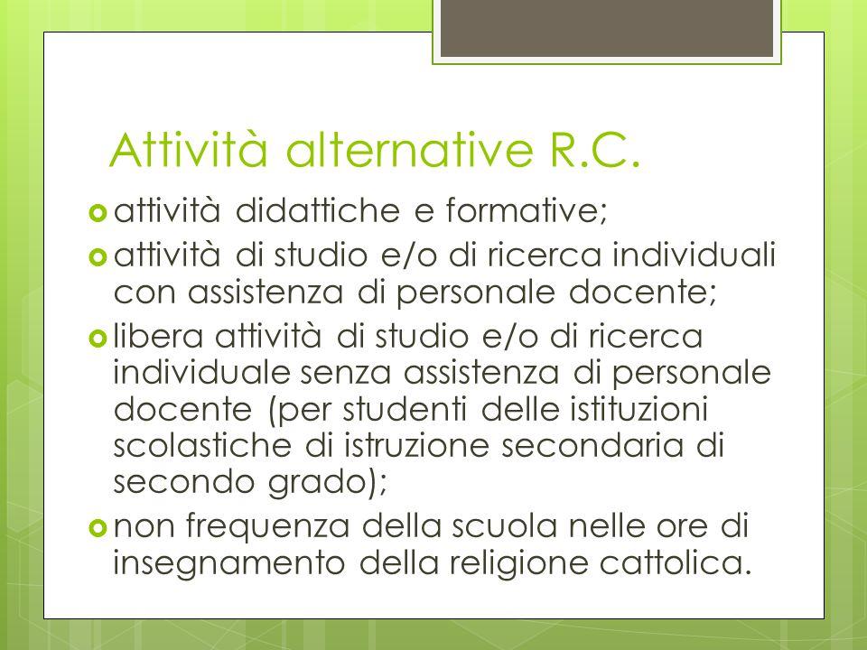 Attività alternative R.C.  attività didattiche e formative;  attività di studio e/o di ricerca individuali con assistenza di personale docente;  li