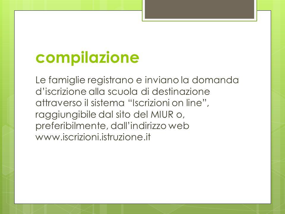 """compilazione Le famiglie registrano e inviano la domanda d'iscrizione alla scuola di destinazione attraverso il sistema """"Iscrizioni on line"""", raggiung"""