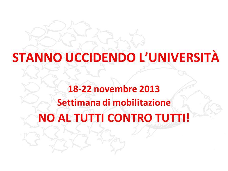 STANNO UCCIDENDO L'UNIVERSITÀ 18-22 novembre 2013 Settimana di mobilitazione NO AL TUTTI CONTRO TUTTI!
