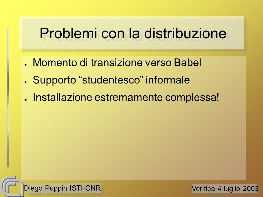 Verifica 4 luglio 2003 Diego Puppin ISTI-CNR Problemi con la distribuzione ● Momento di transizione verso Babel ● Supporto studentesco informale ● Installazione estremamente complessa!