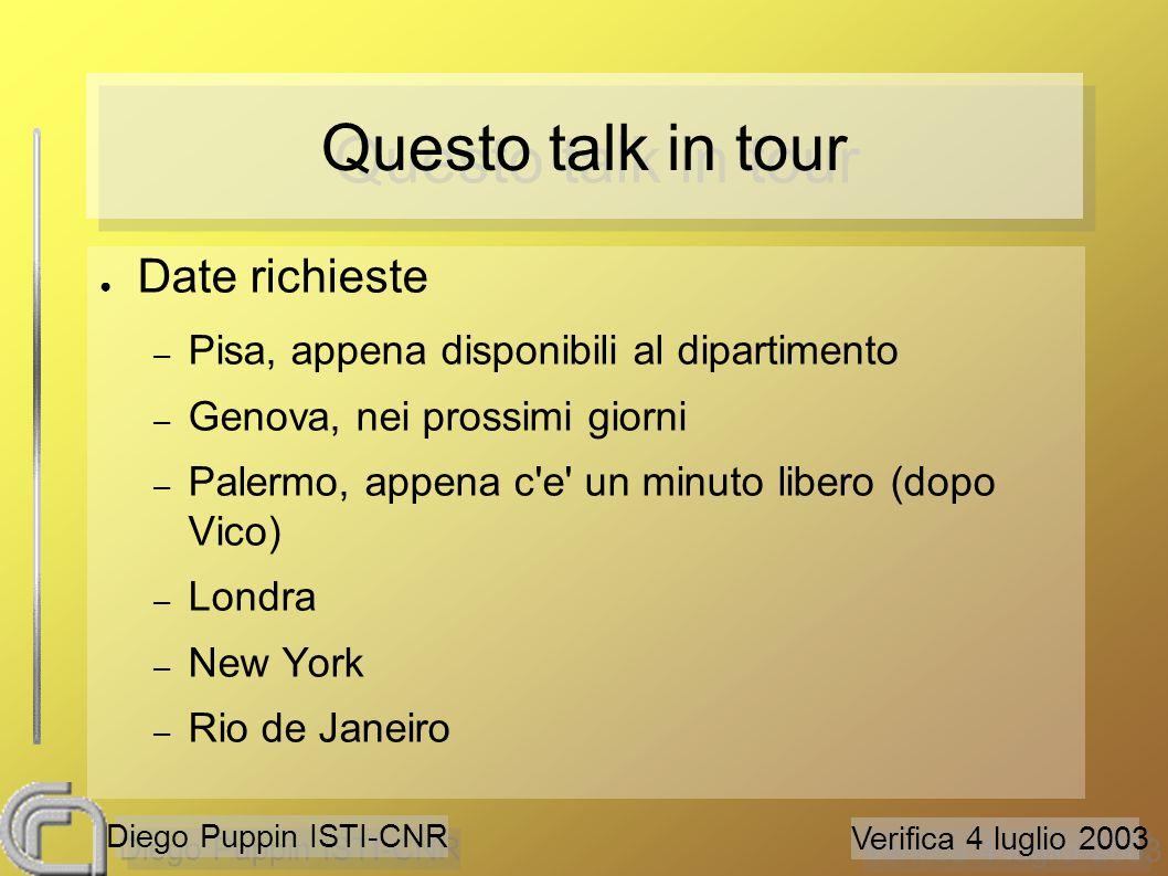 Verifica 4 luglio 2003 Diego Puppin ISTI-CNR Questo talk in tour ● Date richieste – Pisa, appena disponibili al dipartimento – Genova, nei prossimi giorni – Palermo, appena c e un minuto libero (dopo Vico) – Londra – New York – Rio de Janeiro