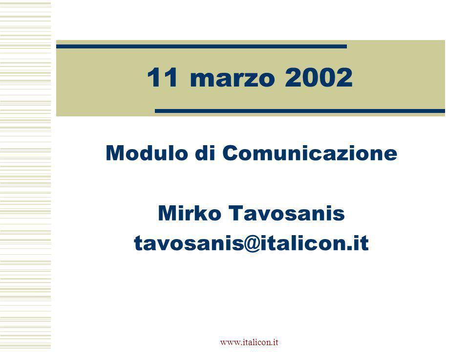www.italicon.it 11 marzo 2002 Modulo di Comunicazione Mirko Tavosanis tavosanis@italicon.it
