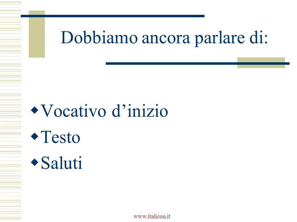 www.italicon.it Dobbiamo ancora parlare di:  Vocativo d'inizio  Testo  Saluti