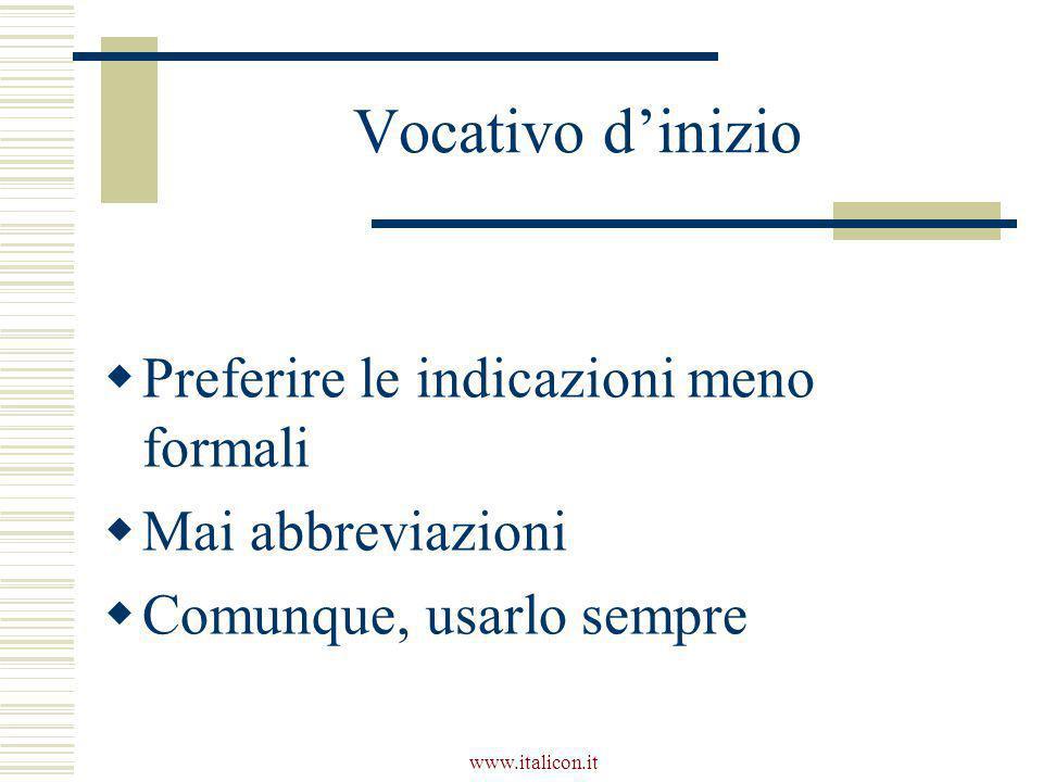 www.italicon.it Vocativo d'inizio  Preferire le indicazioni meno formali  Mai abbreviazioni  Comunque, usarlo sempre
