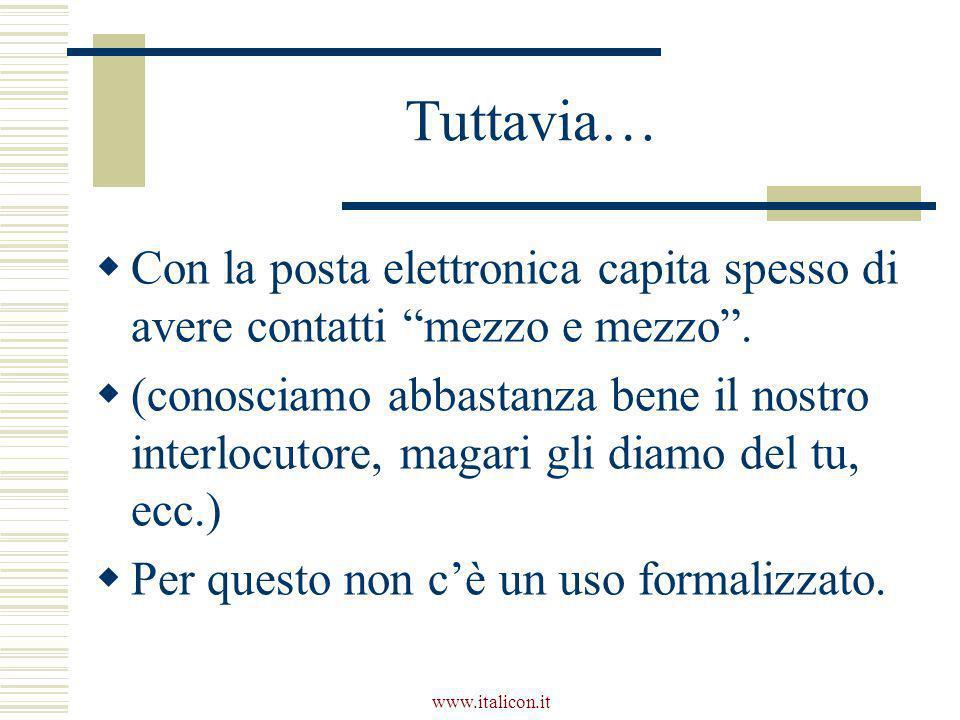"""www.italicon.it Tuttavia…  Con la posta elettronica capita spesso di avere contatti """"mezzo e mezzo"""".  (conosciamo abbastanza bene il nostro interloc"""