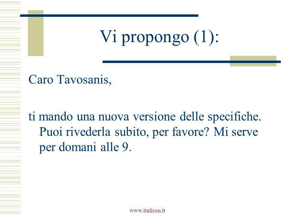 www.italicon.it Vi propongo (1): Caro Tavosanis, ti mando una nuova versione delle specifiche. Puoi rivederla subito, per favore? Mi serve per domani
