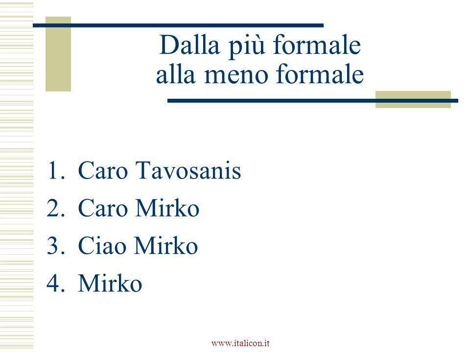 www.italicon.it Dalla più formale alla meno formale 1.Caro Tavosanis 2.Caro Mirko 3.Ciao Mirko 4.Mirko